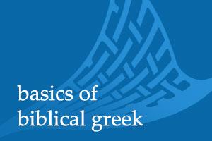 Basics of Biblical Greek I